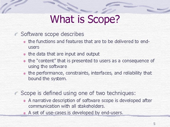 What is Scope? Software scope describes the functions and features that are to be