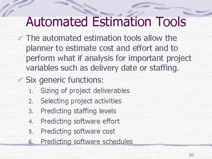 Automated Estimation Tools The automated estimation tools allow the planner to estimate cost and