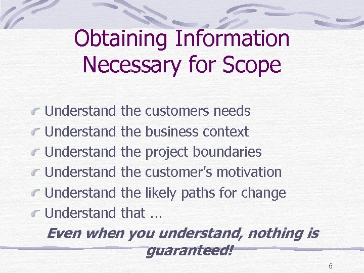 Obtaining Information Necessary for Scope Understand Understand the customers needs the business context the