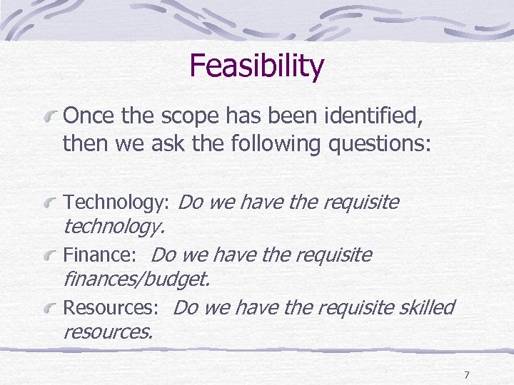 Feasibility Once the scope has been identified, then we ask the following questions: Technology: