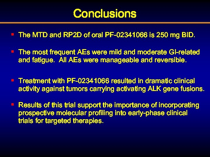 Conclusions § The MTD and RP 2 D of oral PF-02341066 is 250 mg
