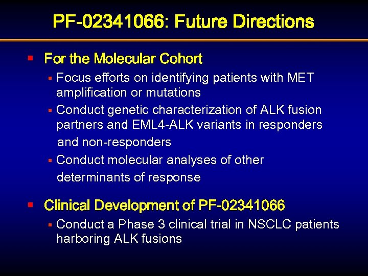 PF-02341066: Future Directions § For the Molecular Cohort Focus efforts on identifying patients with