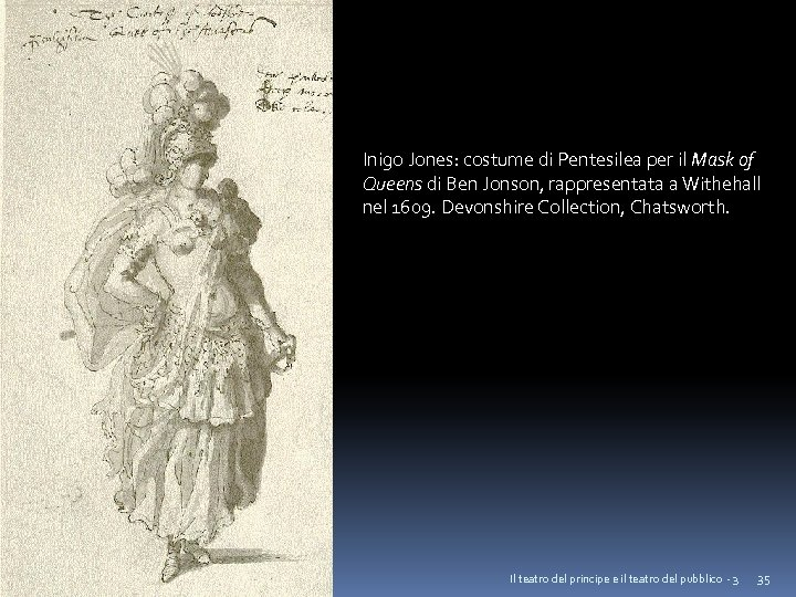 Inigo Jones: costume di Pentesilea per il Mask of Queens di Ben Jonson, rappresentata