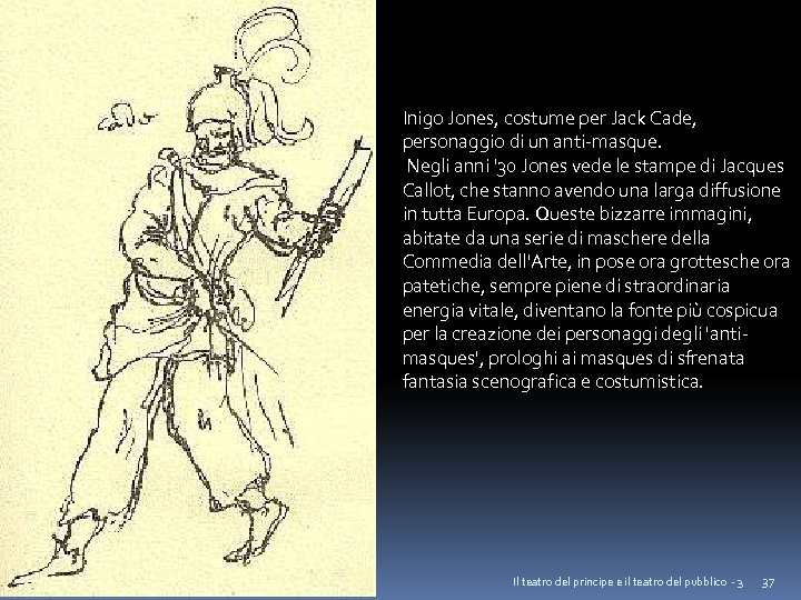 Inigo Jones, costume per Jack Cade, personaggio di un anti-masque. Negli anni '30 Jones