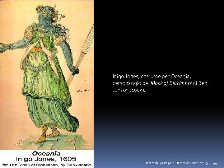 Inigo Jones, costume per Oceania, personaggio del Mask of Blackness di Ben Jonson (1605).