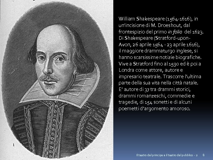 William Shakespeare (1564 -1616), in un'incisione di M. Droeshout, dal frontespizio del primo in