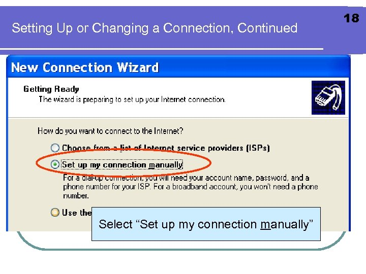 "Setting Up or Changing a Connection, Continued Select ""Set up my connection manually"" 18"