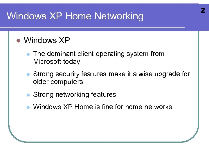 Windows XP Home Networking l Windows XP l The dominant client operating system from
