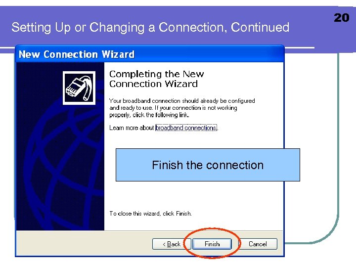 Setting Up or Changing a Connection, Continued Finish the connection 20