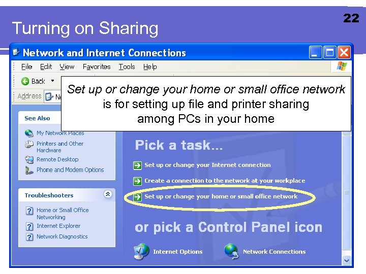 Turning on Sharing 22 Set up or change your home or small office network