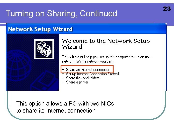 Turning on Sharing, Continued This option allows a PC with two NICs to share