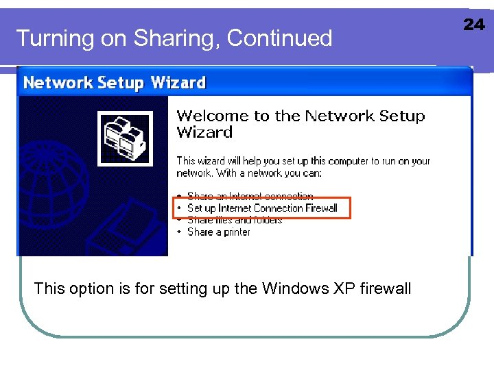 Turning on Sharing, Continued This option is for setting up the Windows XP firewall