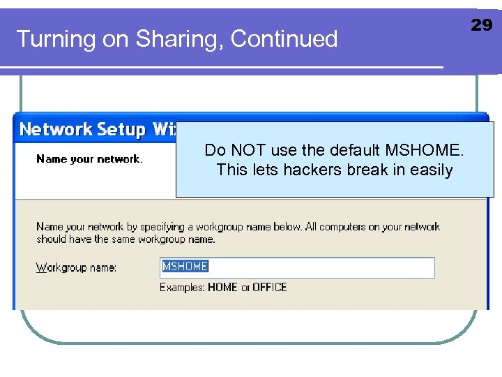 Turning on Sharing, Continued Do NOT use the default MSHOME. This lets hackers break