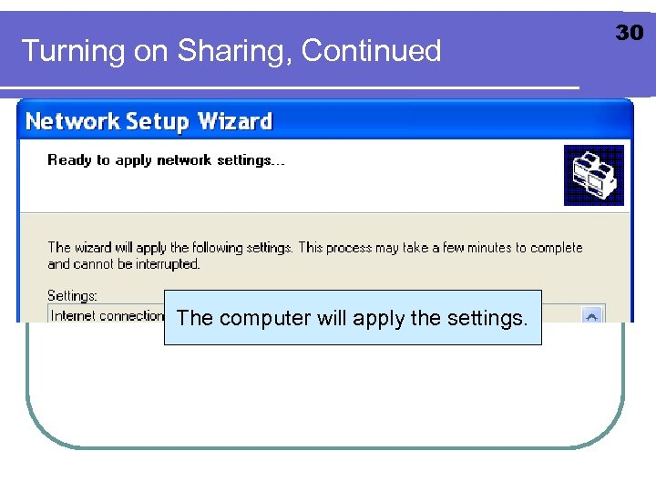 Turning on Sharing, Continued The computer will apply the settings. 30