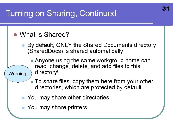 Turning on Sharing, Continued l What is Shared? l By default, ONLY the Shared