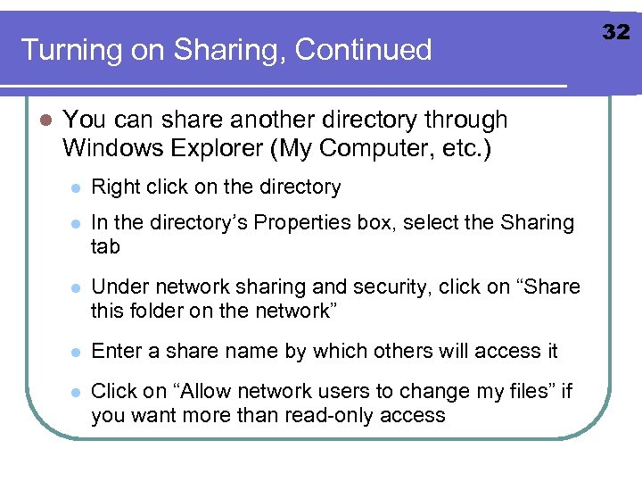 Turning on Sharing, Continued l You can share another directory through Windows Explorer (My