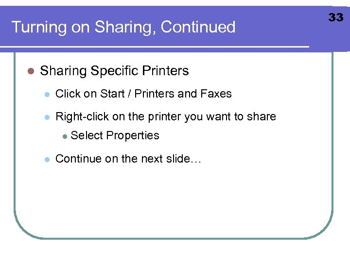 Turning on Sharing, Continued l Sharing Specific Printers l Click on Start / Printers