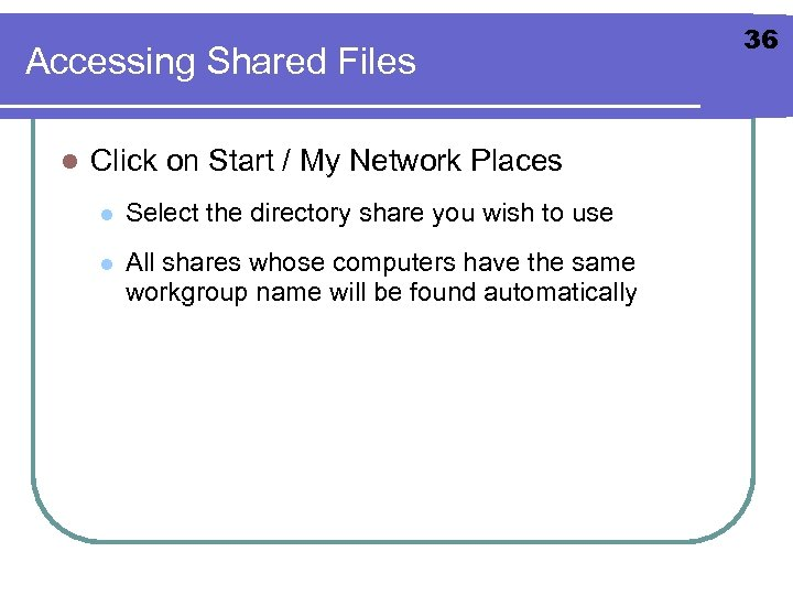 Accessing Shared Files l Click on Start / My Network Places l Select the