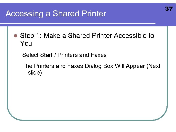 Accessing a Shared Printer l Step 1: Make a Shared Printer Accessible to You