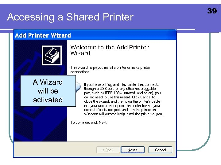 Accessing a Shared Printer A Wizard will be activated 39