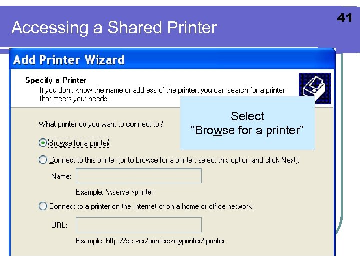 "Accessing a Shared Printer Select ""Browse for a printer"" 41"