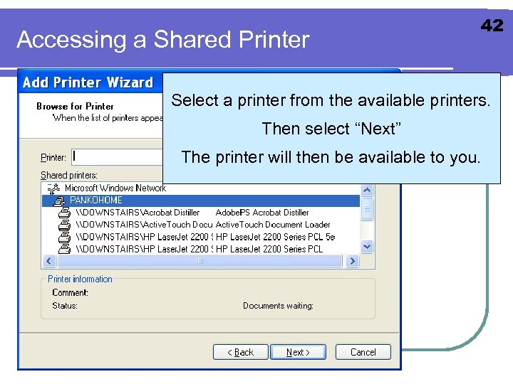 Accessing a Shared Printer 42 Select a printer from the available printers. Then select