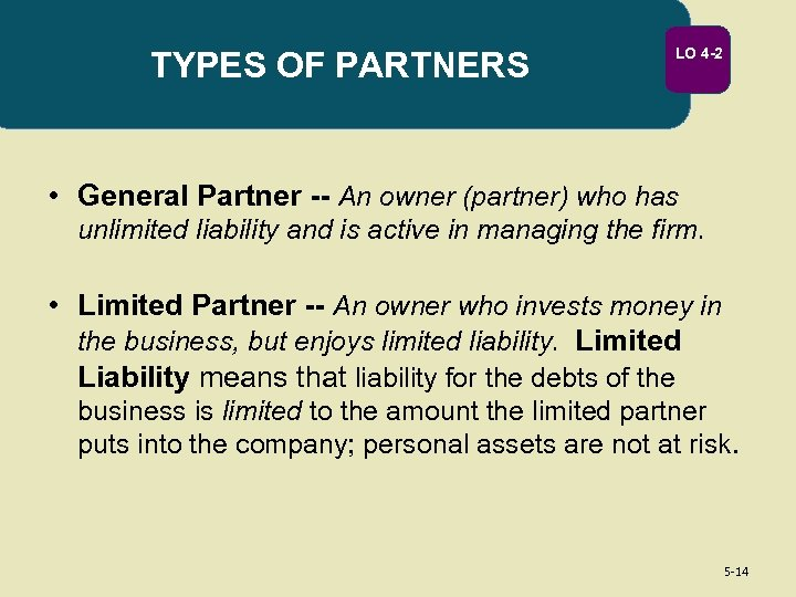 TYPES OF PARTNERS LO 4 -2 • General Partner -- An owner (partner) who