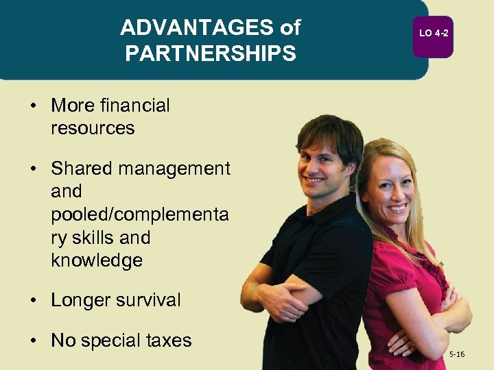 ADVANTAGES of PARTNERSHIPS LO 4 -2 • More financial resources • Shared management and