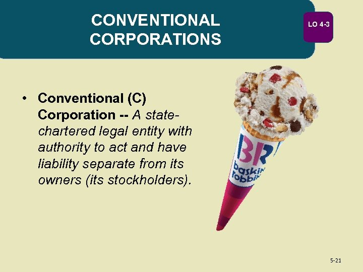 CONVENTIONAL CORPORATIONS LO 4 -3 • Conventional (C) Corporation -- A statechartered legal entity
