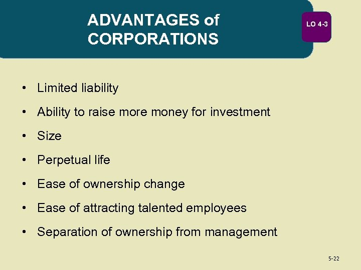 ADVANTAGES of CORPORATIONS LO 4 -3 • Limited liability • Ability to raise more