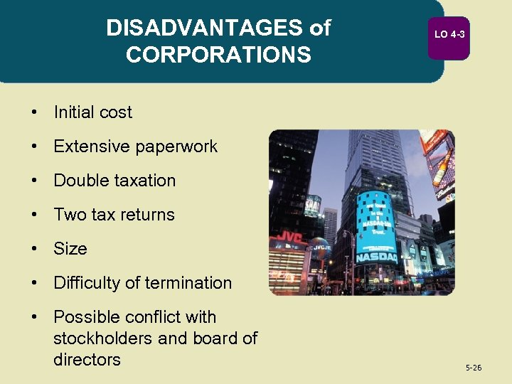 DISADVANTAGES of CORPORATIONS LO 4 -3 • Initial cost • Extensive paperwork • Double