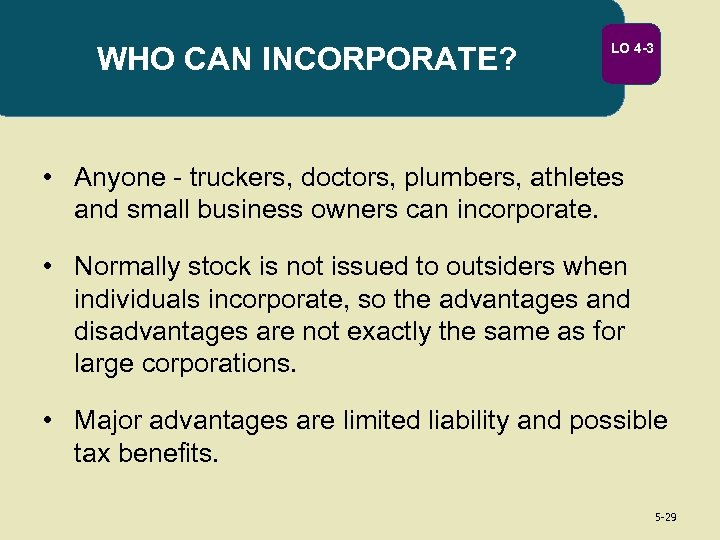 WHO CAN INCORPORATE? LO 4 -3 • Anyone - truckers, doctors, plumbers, athletes and