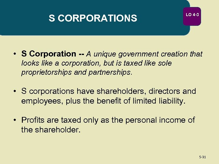 S CORPORATIONS LO 4 -3 • S Corporation -- A unique government creation that