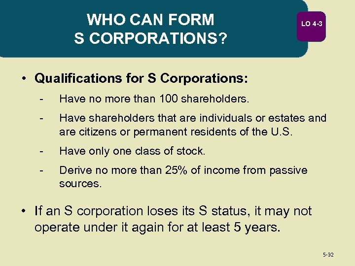 WHO CAN FORM S CORPORATIONS? LO 4 -3 • Qualifications for S Corporations: -