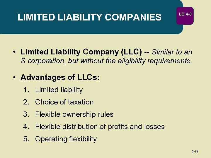 LIMITED LIABILITY COMPANIES LO 4 -3 • Limited Liability Company (LLC) -- Similar to