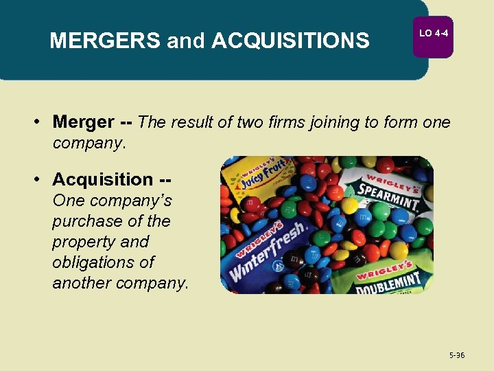 MERGERS and ACQUISITIONS LO 4 -4 • Merger -- The result of two firms