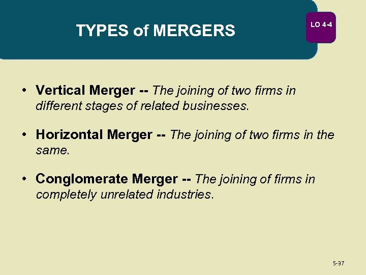 TYPES of MERGERS LO 4 -4 • Vertical Merger -- The joining of two