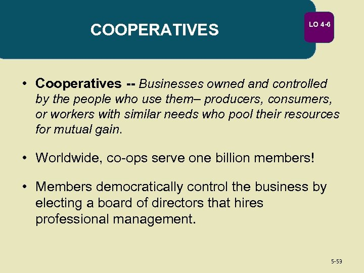 COOPERATIVES LO 4 -6 • Cooperatives -- Businesses owned and controlled by the people