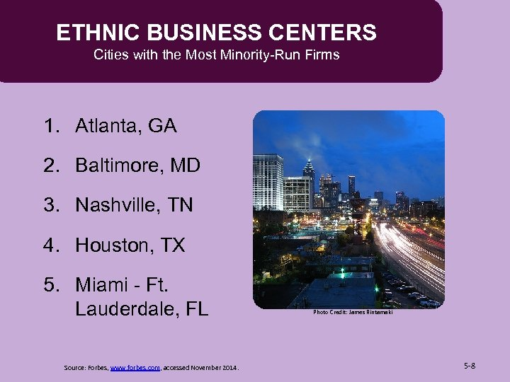 ETHNIC BUSINESS CENTERS Cities with the Most Minority-Run Firms 1. Atlanta, GA 2. Baltimore,