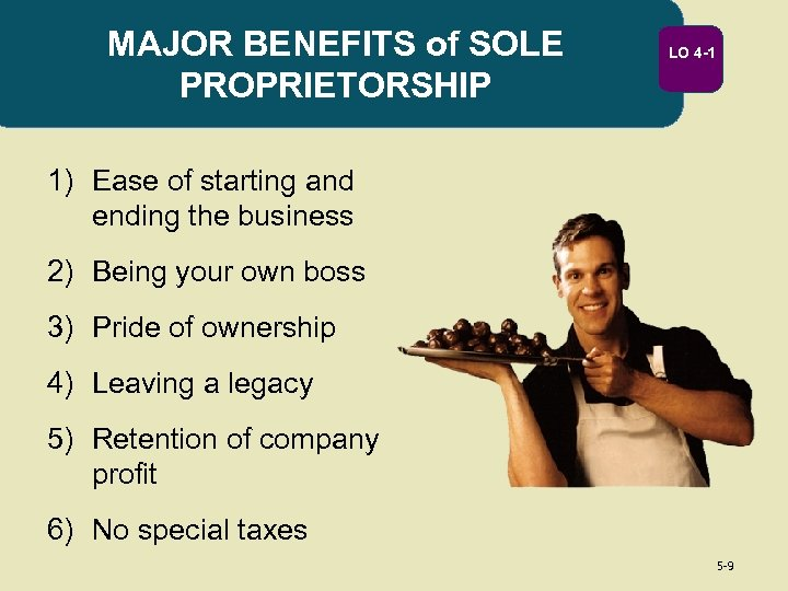 MAJOR BENEFITS of SOLE PROPRIETORSHIP LO 4 -1 1) Ease of starting and ending