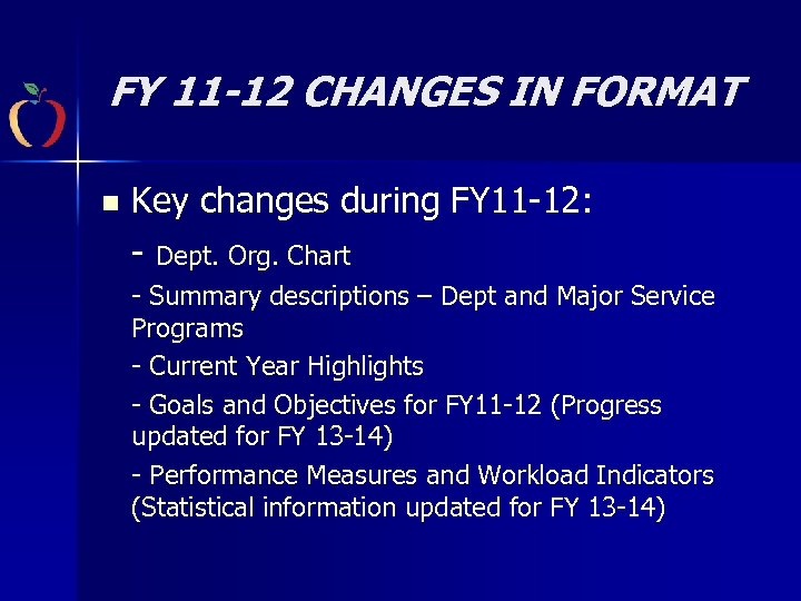FY 11 -12 CHANGES IN FORMAT n Key changes during FY 11 -12: -