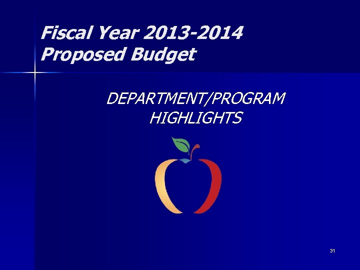 Fiscal Year 2013 -2014 Proposed Budget DEPARTMENT/PROGRAM HIGHLIGHTS 31
