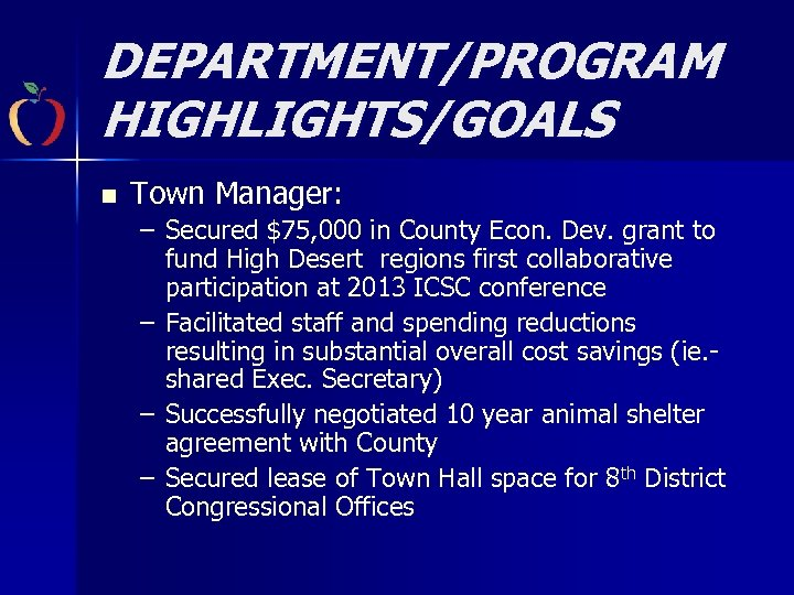 DEPARTMENT/PROGRAM HIGHLIGHTS/GOALS n Town Manager: – Secured $75, 000 in County Econ. Dev. grant