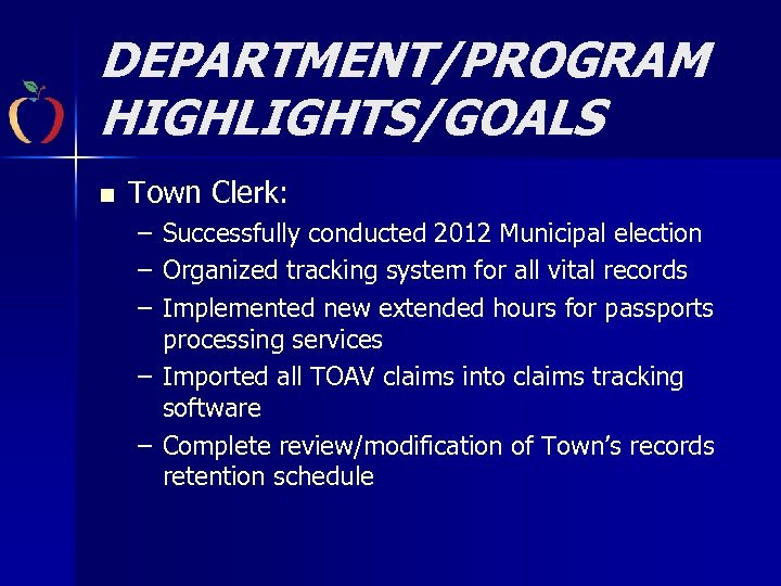DEPARTMENT/PROGRAM HIGHLIGHTS/GOALS n Town Clerk: – Successfully conducted 2012 Municipal election – Organized tracking