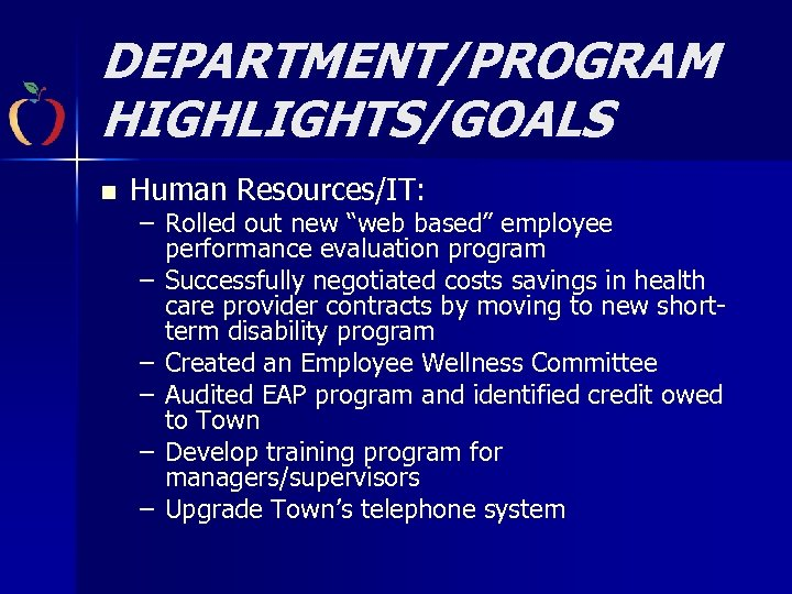 "DEPARTMENT/PROGRAM HIGHLIGHTS/GOALS n Human Resources/IT: – Rolled out new ""web based"" employee performance evaluation"