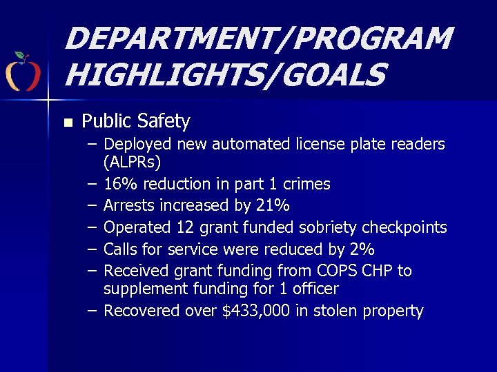 DEPARTMENT/PROGRAM HIGHLIGHTS/GOALS n Public Safety – Deployed new automated license plate readers (ALPRs) –