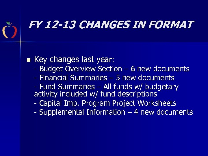 FY 12 -13 CHANGES IN FORMAT n Key changes last year: - Budget Overview