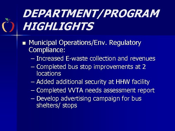 DEPARTMENT/PROGRAM HIGHLIGHTS n Municipal Operations/Env. Regulatory Compliance: – Increased E-waste collection and revenues –