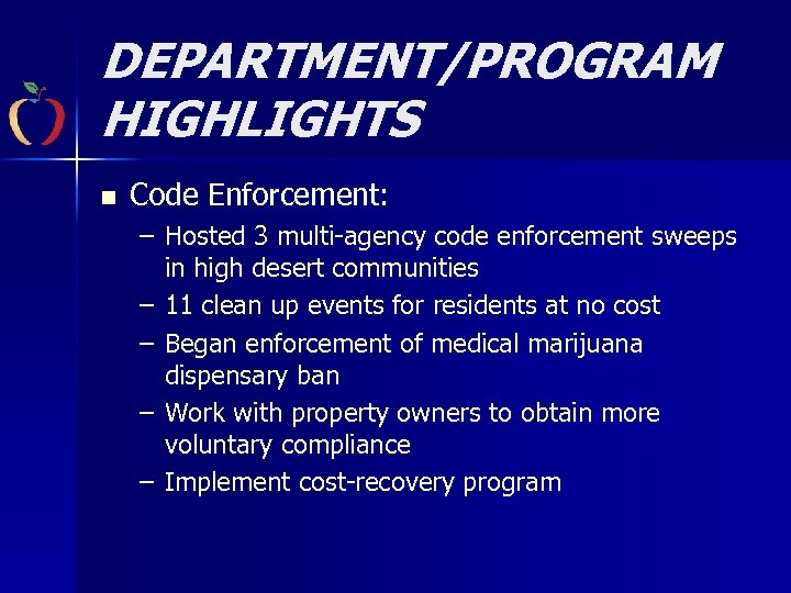 DEPARTMENT/PROGRAM HIGHLIGHTS n Code Enforcement: – Hosted 3 multi-agency code enforcement sweeps in high