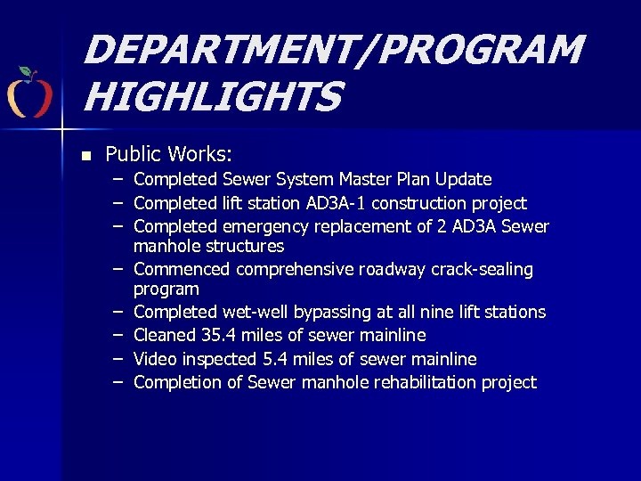 DEPARTMENT/PROGRAM HIGHLIGHTS n Public Works: – Completed Sewer System Master Plan Update – Completed